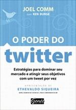O Poder do Twitter. Use o Twitter para Alavancar os Negocios